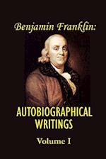 Benjamin Franklin's Autobiographical Writings; Volume I. (Benjamin Franklins Autobiographical Writings)