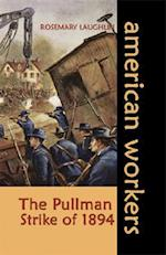 The Pullman Strike of 1894 (American Workers)