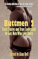 Buttmen 2: Erotic Stories and True Confessions by Gay Men Who Love Booty