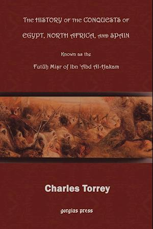 The History of the Conquest of Egypt, North Africa, and Spain