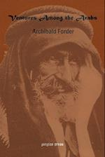 Ventures Among the Arabs in Desert, Tent and Town: A Thirteen Years of Pioneer Missionary Life with the Ishmaelites of Moab, Edon and Arabia