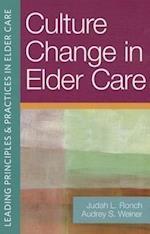 Culture Change in Elder Care (Leading Principles Practices in Elder Care)