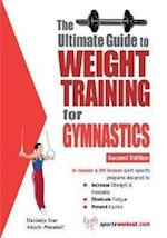 The Ultimate Guide to Weight Training for Gymnastics (Ultimate Guide to Weight Training Gymnastics)