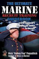 The Ultimate Marine Recruit Training Guidebook