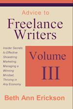 Advice to Freelance Writers: Insider Secrets to Effective Shoestring Marketing, Managing a Winning Mindset, and Thriving in Any Economy Volume 3