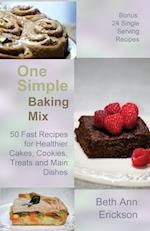 One Simple Baking Mix: 50 Fast Recipes for Healthier Cakes, Cookies, Treats and Main Dishes
