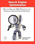 Search Engine Optimization; How to Manage Seo Projects and Increase Search Engine Ranking