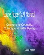 Laurie Pippen's All Natural Colorants for Cosmetic, Culinary, and Textile Dyeing