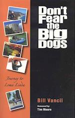 Don't Fear the Big Dogs: Journey to Loma Linda af Bill Vancil