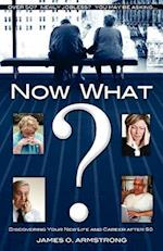 Now What? Discovering Your New Life and Career After 50