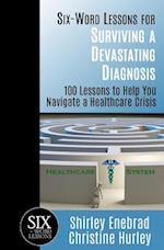 Six-Word Lessons for Surviving a Devastating Diagnosis