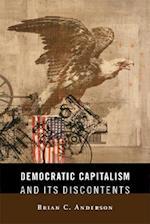 Democratic Capitalism and Its Discontents af Brian C. Anderson