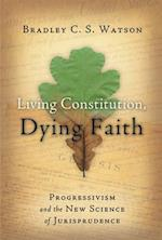 Living Constitution, Dying Faith (American Ideals & Institutions)