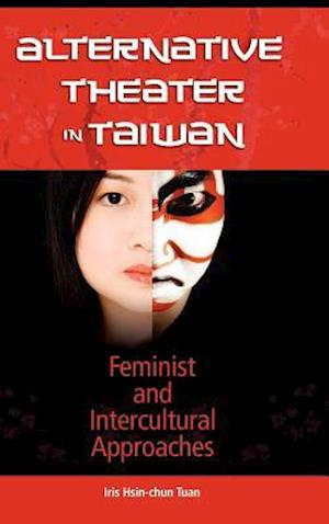 Alternative Theater in Taiwan: Feminist and Intercultural Approaches