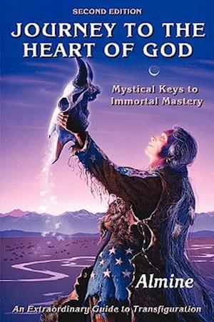Journey to the Heart of God: Mystical Keys to Immortal Mastery