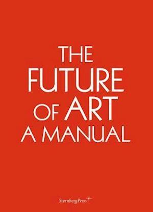 The Future of Art - A Manual