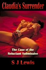 Claudia's Surrender: The Case of the Reluctant Submissive af SJ Lewis