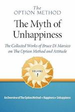 The Option Method: The Myth of Unhappiness. The Collected Works of Bruce Di Marsico on the Option Method & Attitude, Vol. 1