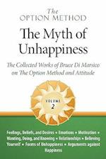 The Option Method: The Myth of Unhappiness. The Collected Works of Bruce Di Marsico on the Option Method & Attitude, Vol. 2