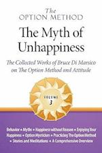 The Option Method: The Myth of Unhappiness. The Collected Works of Bruce Di Marsico on the Option Method & Attitude, Vol. 3