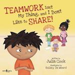 Teamwork Isn't My Thing, and I Don't Like to Share! af Julia Cook