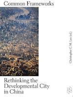 Common Frameworks - Rethinking the Developmental City in China