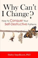 Why Can't I Change? How to Conquer Your Self-Destructive Patterns af Shirley Impellizzeri