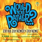 Would You Rather...? Extra Extremely Extreme (Would You Rather...?)