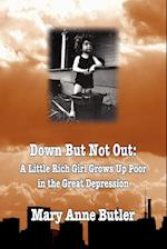 Down But Not Out: A Little Rich Girl Grows Up Poor in the Great Depression af Mary Anne Butler