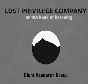 Lost Privilege Company, or the Book of Listening