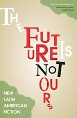 The Future Is Not Ours af Diego Trelles Paz
