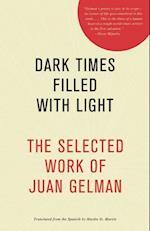 Dark Times Filled with Light af Juan Gelman