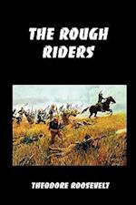 The Rough Riders: Teddy Roosevelt's Firsthand Account of the Cuban Campaign During the Spanish-American War af Theodore Roosevelt