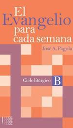 El Evangelio Para Cada Semana. Ciclo Liturgico B af Jose Antonio Pagola