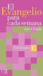 El Evangeliio Para Cada Semana - Ciclo C af Jose Antonio Pagola