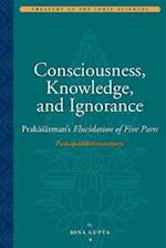 Consciousness, Knowledge, and Ignorance (Treasury of the Indic Sciences)