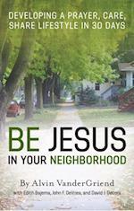 Be Jesus in Your Neighborhood af Alvin VanderGriend