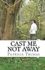 Cast Me Not Away