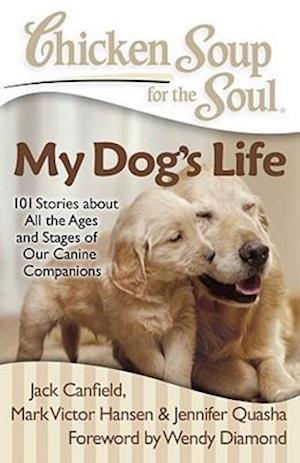 Bog, paperback Chicken Soup for the Soul My Dog's Life af Mark Victor Hansen, Jack Canfield, Wendy Diamond