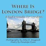 Where Is London Bridge? A Kid's Guide To London