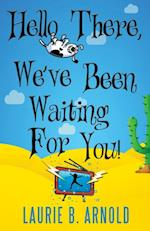 Hello There, We've Been Waiting for You! af Laurie B. Arnold