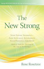 The New Strong: Stop Fixing Yourself-And Actually Accelerate Your Personal Growth! (Rules & Tools for Thriving in the