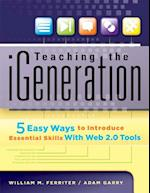Teaching the iGeneration af William M. Ferriter, Adam Garry