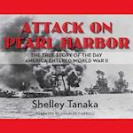 Attack on Pearl Harbor : the True Story of the Day America Entered World War II af Charles Carroll, Shelley Tanaka