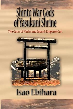 Shinto War Gods of Yasukuni Shrine: The Gates of Hades and Japan's Emperor Cult