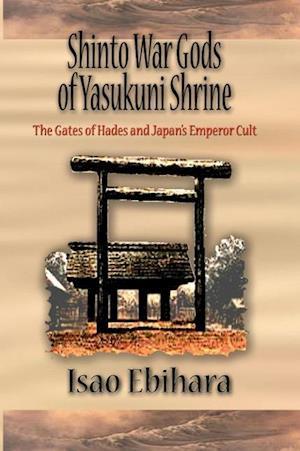 Bog, hæftet Shinto War Gods of Yasukuni Shrine: The Gates of Hades and Japan's Emperor Cult af Isao Ebihara