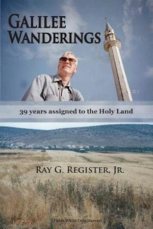 Bog, hæftet GALILEE WANDERINGS: 39 years assigned to the Holy Land af Jr. Ray G Register