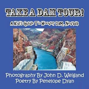 Take a Dam Tour! a Kid's Guide to Hoover Dam, Nevada