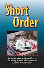 Short Order: An Anthology of Fiction, Non-Fiction, and Poetry by The Central New York Creative Writers Group