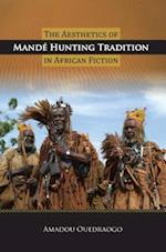 The Aesthetics of Mande Hunting Tradition in African Fiction